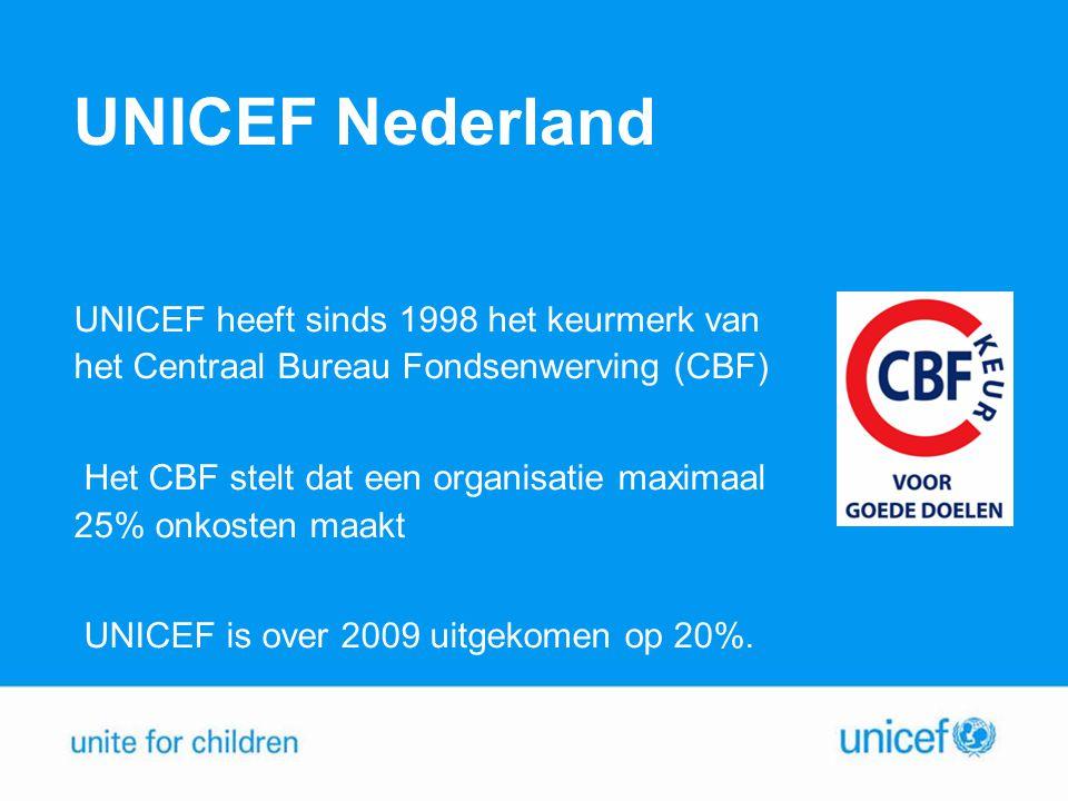 UNICEF Nederland UNICEF heeft sinds 1998 het keurmerk van het Centraal Bureau Fondsenwerving (CBF) Het CBF stelt dat een organisatie maximaal 25% onkosten maakt UNICEF is over 2009 uitgekomen op 20%.