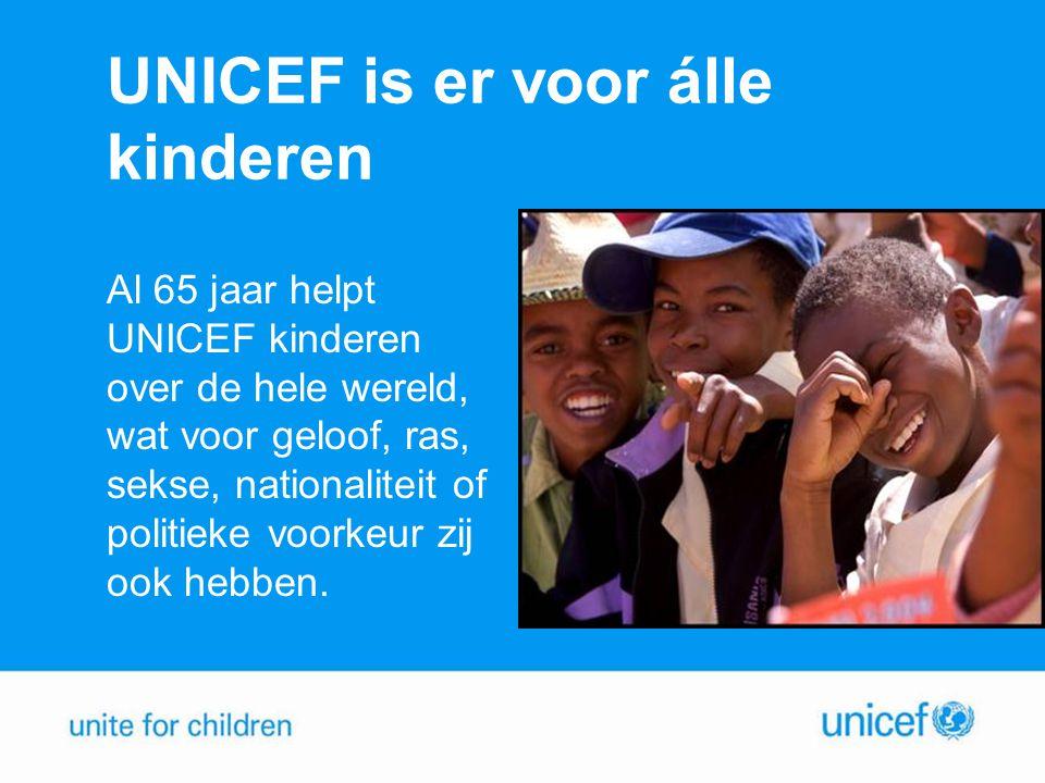 UNICEF is er voor álle kinderen Al 65 jaar helpt UNICEF kinderen over de hele wereld, wat voor geloof, ras, sekse, nationaliteit of politieke voorkeur zij ook hebben.