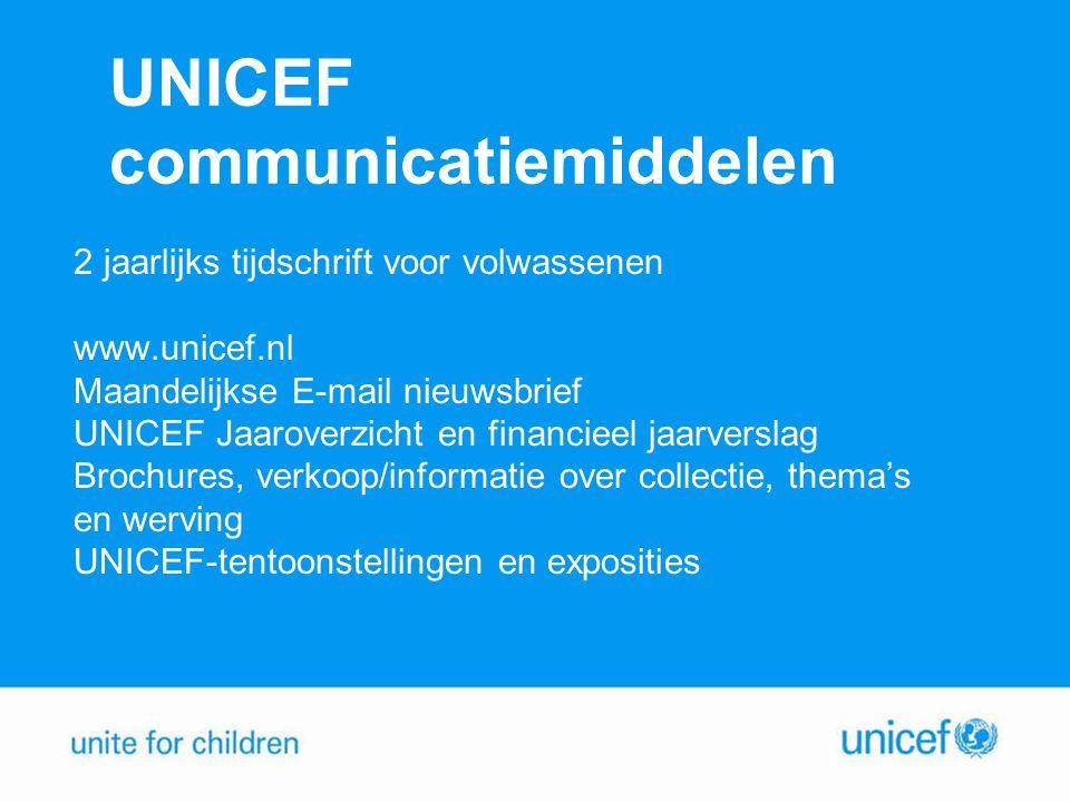 UNICEF communicatiemiddelen 2 jaarlijks tijdschrift voor volwassenen www.unicef.nl Maandelijkse E-mail nieuwsbrief UNICEF Jaaroverzicht en financieel jaarverslag Brochures, verkoop/informatie over collectie, thema's en werving UNICEF-tentoonstellingen en exposities