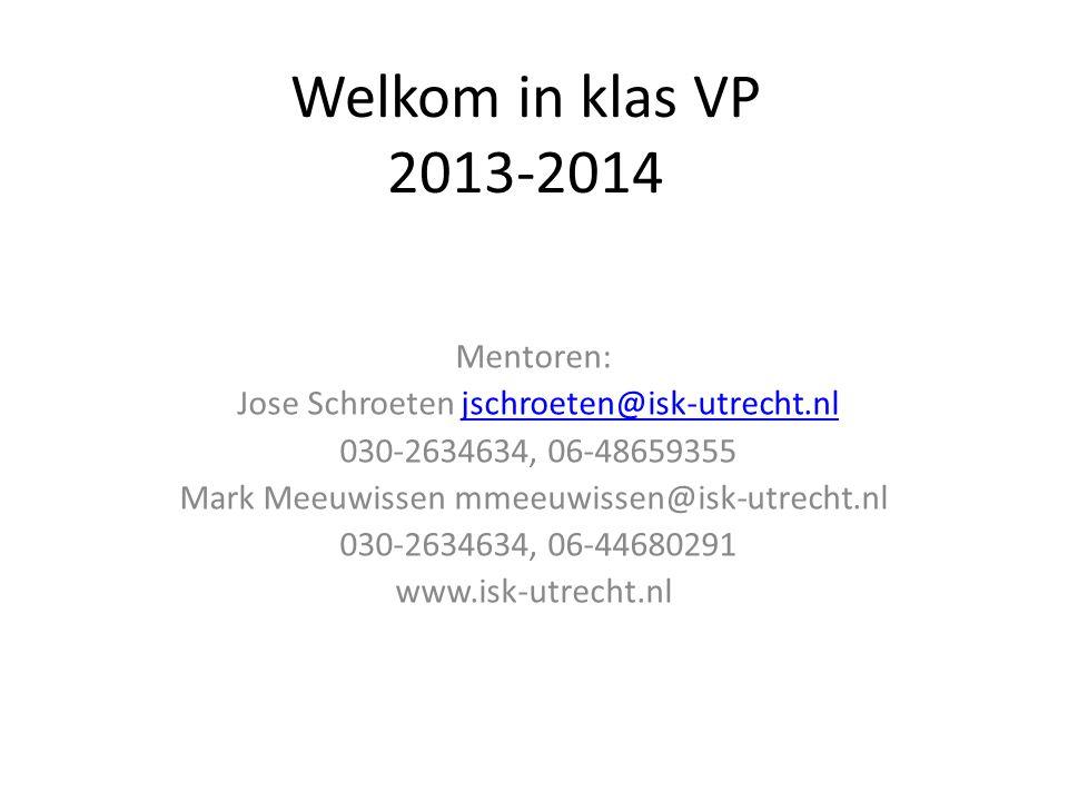 Welkom in klas VP 2013-2014 Mentoren: Jose Schroeten jschroeten@isk-utrecht.nljschroeten@isk-utrecht.nl 030-2634634, 06-48659355 Mark Meeuwissen mmeeu