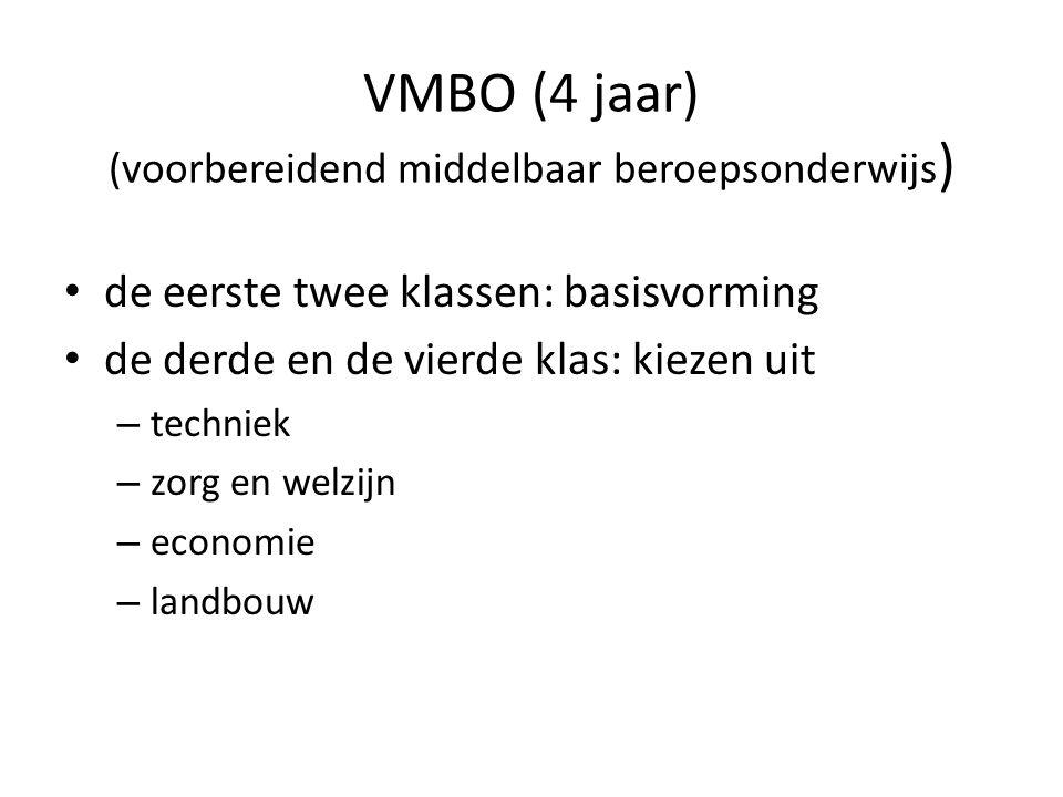 • de eerste twee klassen: basisvorming • de derde en de vierde klas: kiezen uit – techniek – zorg en welzijn – economie – landbouw VMBO (4 jaar) (voor