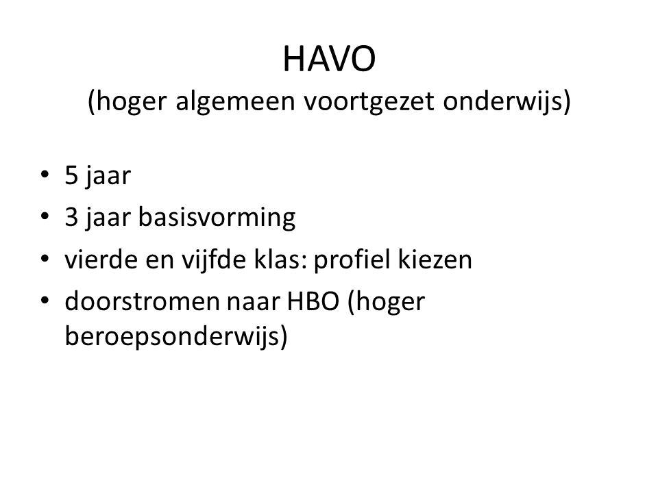 • 5 jaar • 3 jaar basisvorming • vierde en vijfde klas: profiel kiezen • doorstromen naar HBO (hoger beroepsonderwijs) HAVO (hoger algemeen voortgezet