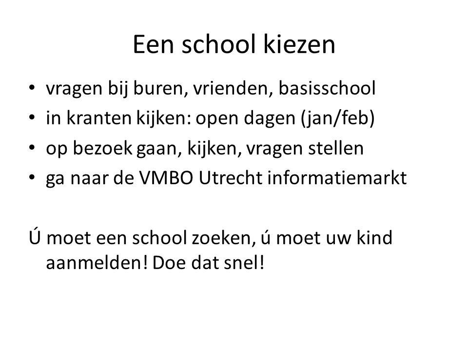 • vragen bij buren, vrienden, basisschool • in kranten kijken: open dagen (jan/feb) • op bezoek gaan, kijken, vragen stellen • ga naar de VMBO Utrecht informatiemarkt Ú moet een school zoeken, ú moet uw kind aanmelden.