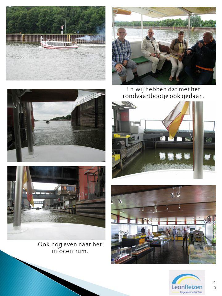 10 En wij hebben dat met het rondvaartbootje ook gedaan. Ook nog even naar het infocentrum.