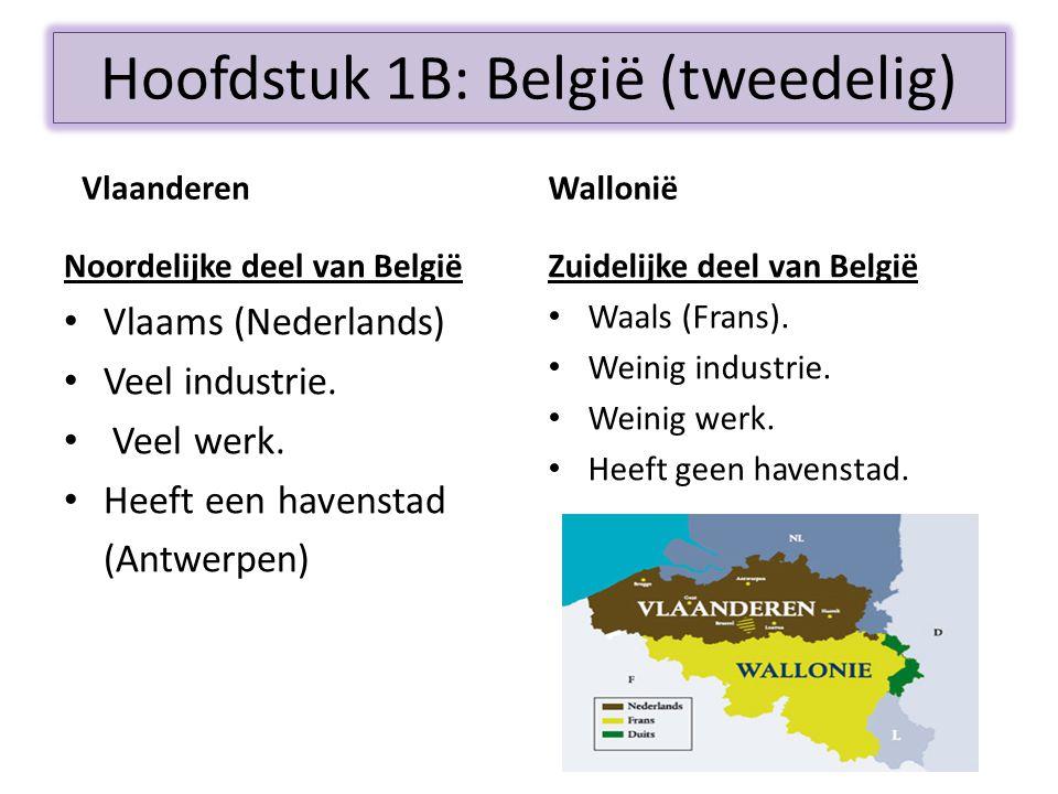 Hoofdstuk 1B: België (tweedelig) Vlaanderen Noordelijke deel van België • Vlaams (Nederlands) • Veel industrie. • Veel werk. • Heeft een havenstad (An
