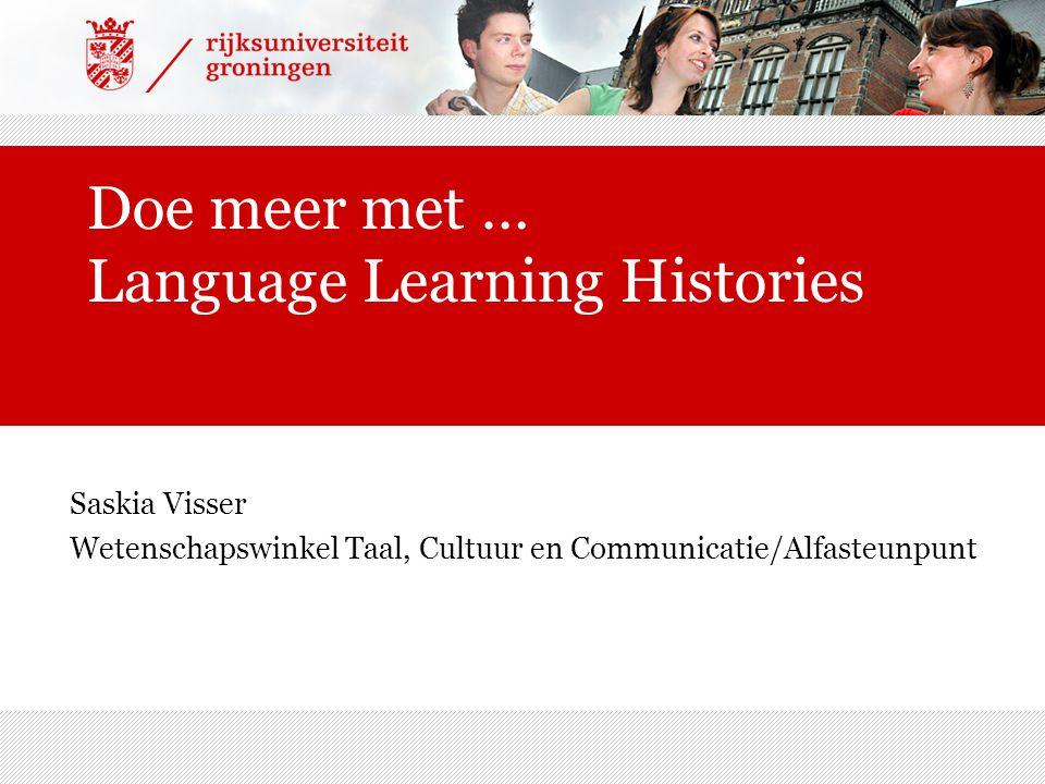 Doe meer met … Language Learning Histories Saskia Visser Wetenschapswinkel Taal, Cultuur en Communicatie/Alfasteunpunt