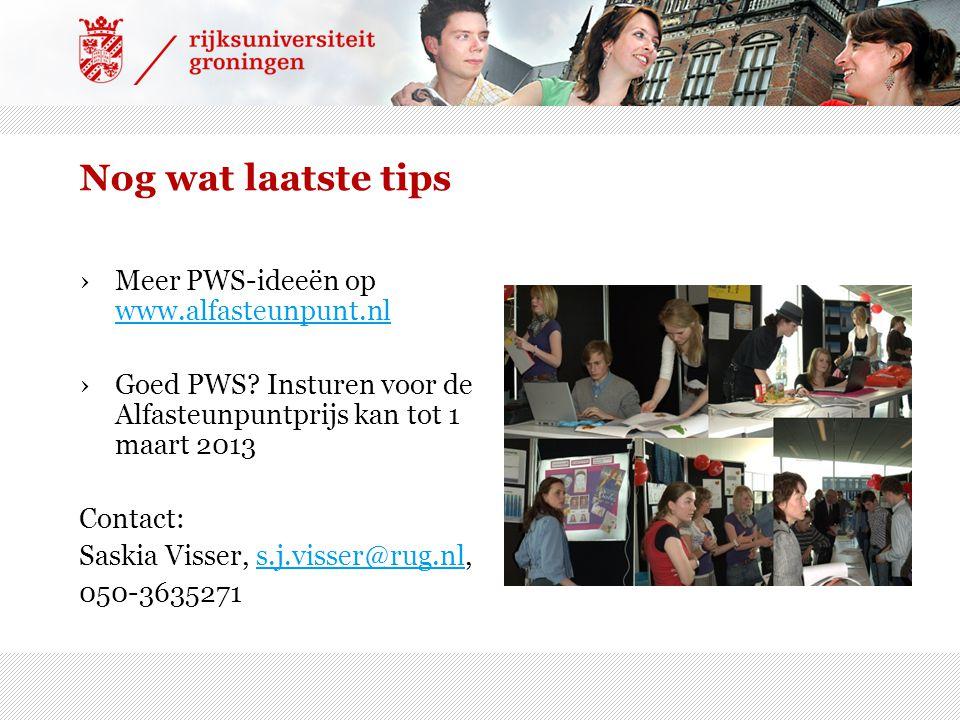Nog wat laatste tips ›Meer PWS-ideeën op www.alfasteunpunt.nl www.alfasteunpunt.nl ›Goed PWS? Insturen voor de Alfasteunpuntprijs kan tot 1 maart 2013