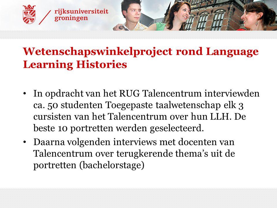 Wetenschapswinkelproject rond Language Learning Histories • In opdracht van het RUG Talencentrum interviewden ca. 50 studenten Toegepaste taalwetensch