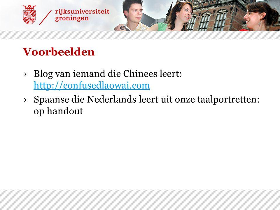 Voorbeelden ›Blog van iemand die Chinees leert: http://confusedlaowai.com http://confusedlaowai.com ›Spaanse die Nederlands leert uit onze taalportret
