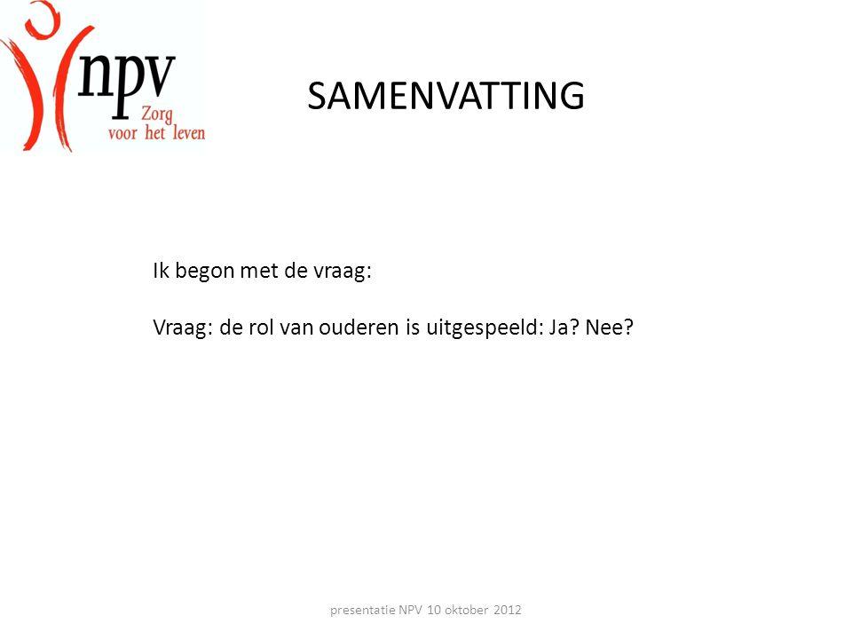 presentatie NPV 10 oktober 2012 SAMENVATTING Ik begon met de vraag: Vraag: de rol van ouderen is uitgespeeld: Ja.