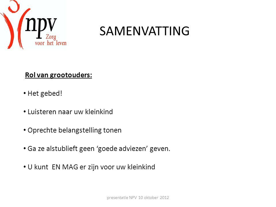 presentatie NPV 10 oktober 2012 SAMENVATTING Rol van grootouders: • Het gebed.