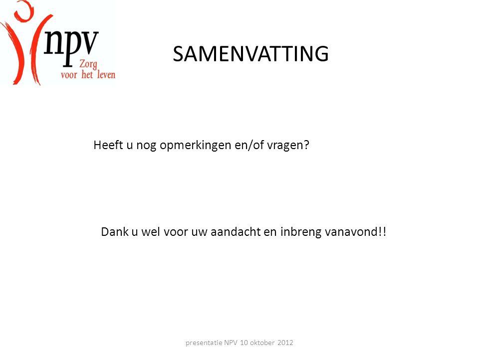 presentatie NPV 10 oktober 2012 SAMENVATTING Heeft u nog opmerkingen en/of vragen.