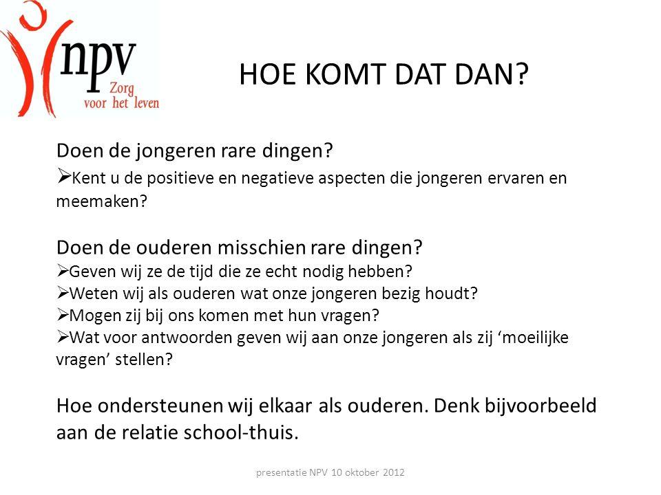 presentatie NPV 10 oktober 2012 DE JONGERE VAN 2012 • Heeft alles wat zijn of haar hartje begeert • Ontberingen.