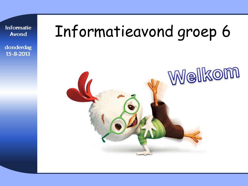 Informatie Avond donderdag 15-8-2013 Informatieavond groep 6