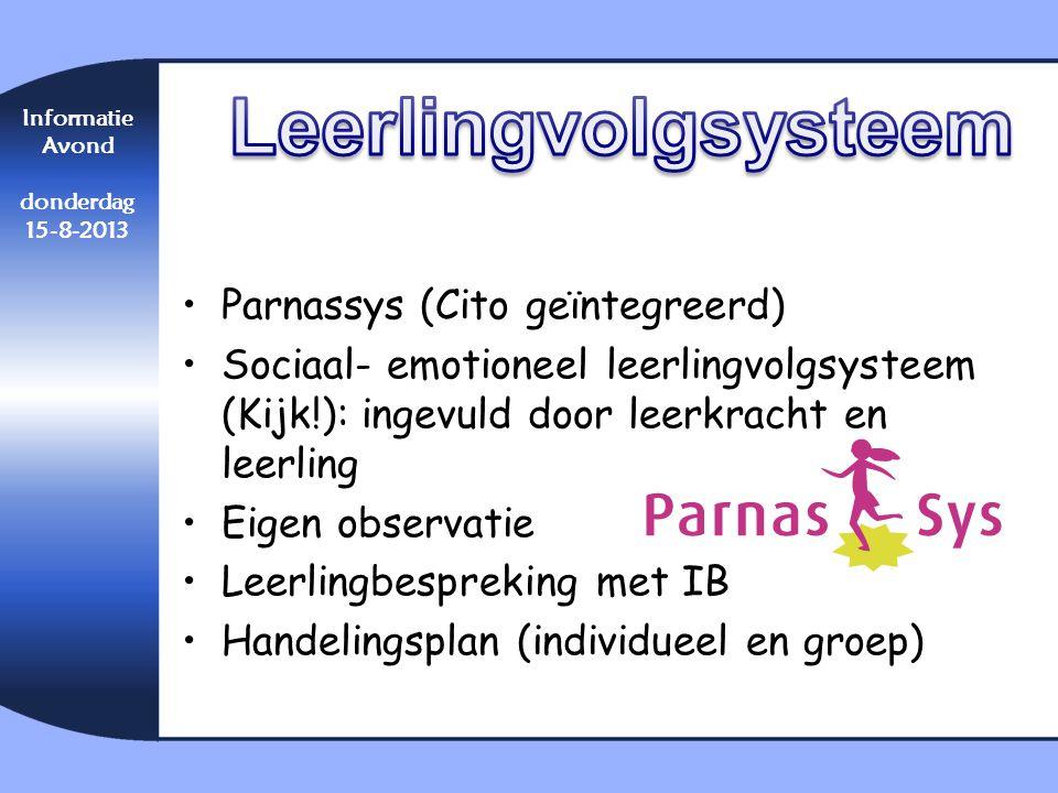 Informatie Avond donderdag 15-8-2013 •Parnassys (Cito geïntegreerd) •Sociaal- emotioneel leerlingvolgsysteem (Kijk!): ingevuld door leerkracht en leer