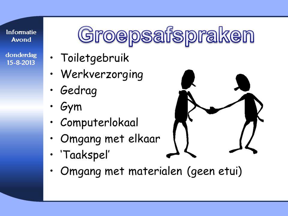 Informatie Avond donderdag 15-8-2013 •Toiletgebruik •Werkverzorging •Gedrag •Gym •Computerlokaal •Omgang met elkaar •'Taakspel' •Omgang met materialen