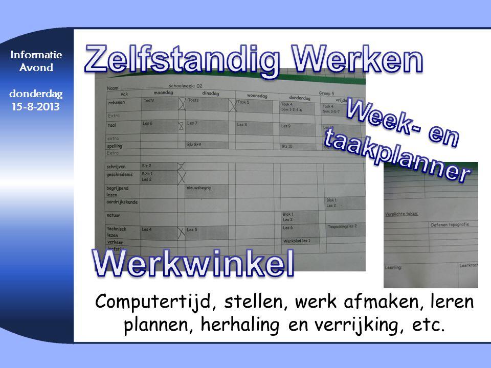 Computertijd, stellen, werk afmaken, leren plannen, herhaling en verrijking, etc. Informatie Avond donderdag 15-8-2013