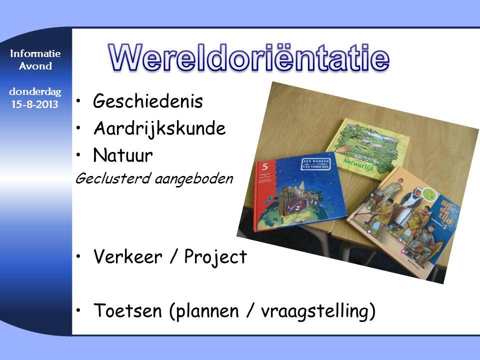 •Geschiedenis •Aardrijkskunde •Natuur Geclusterd aangeboden •Verkeer / Project •Toetsen (plannen / vraagstelling) Informatie Avond donderdag 15-8-2013