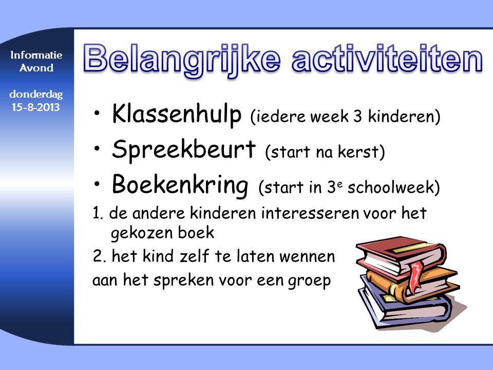 •Klassenhulp (iedere week 3 kinderen) •Spreekbeurt (start na kerst) •Boekenkring (start in 3 e schoolweek) 1. de andere kinderen interesseren voor het