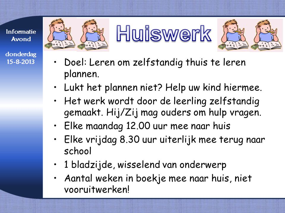 •Doel: Leren om zelfstandig thuis te leren plannen. •Lukt het plannen niet? Help uw kind hiermee. •Het werk wordt door de leerling zelfstandig gemaakt