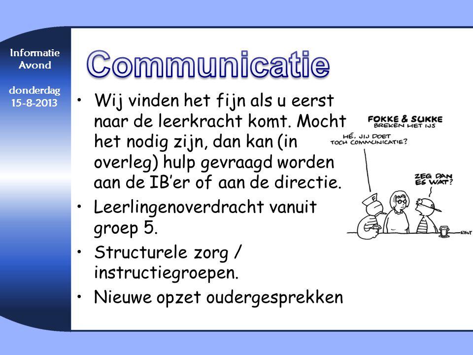 Informatie Avond donderdag 15-8-2013 •Wij vinden het fijn als u eerst naar de leerkracht komt. Mocht het nodig zijn, dan kan (in overleg) hulp gevraag