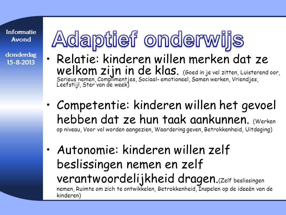 Informatie Avond donderdag 15-8-2013 •Relatie: kinderen willen merken dat ze welkom zijn in de klas. (Goed in je vel zitten, Luisterend oor, Serieus n