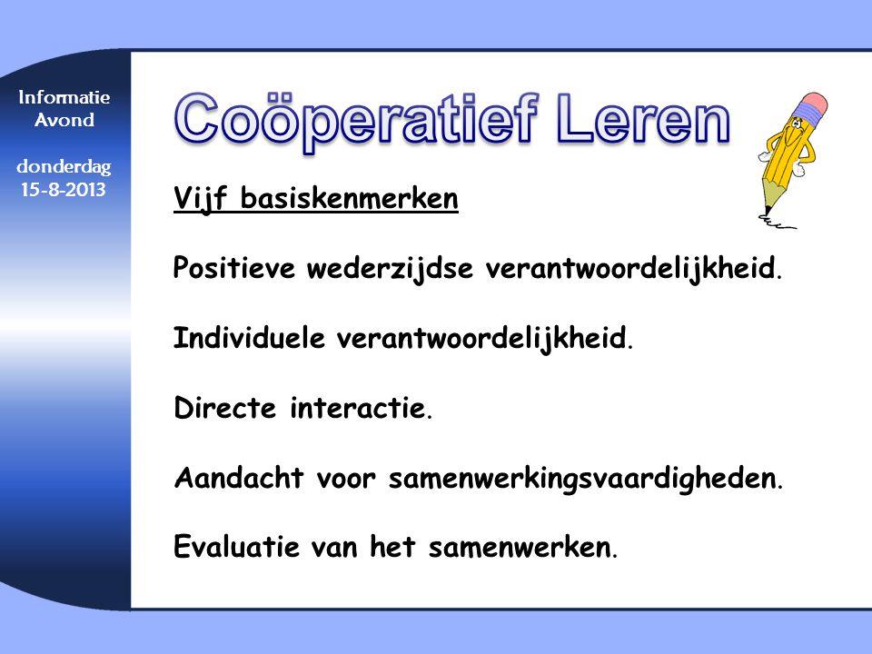 Informatie Avond donderdag 15-8-2013 Vijf basiskenmerken Positieve wederzijdse verantwoordelijkheid. Individuele verantwoordelijkheid. Directe interac