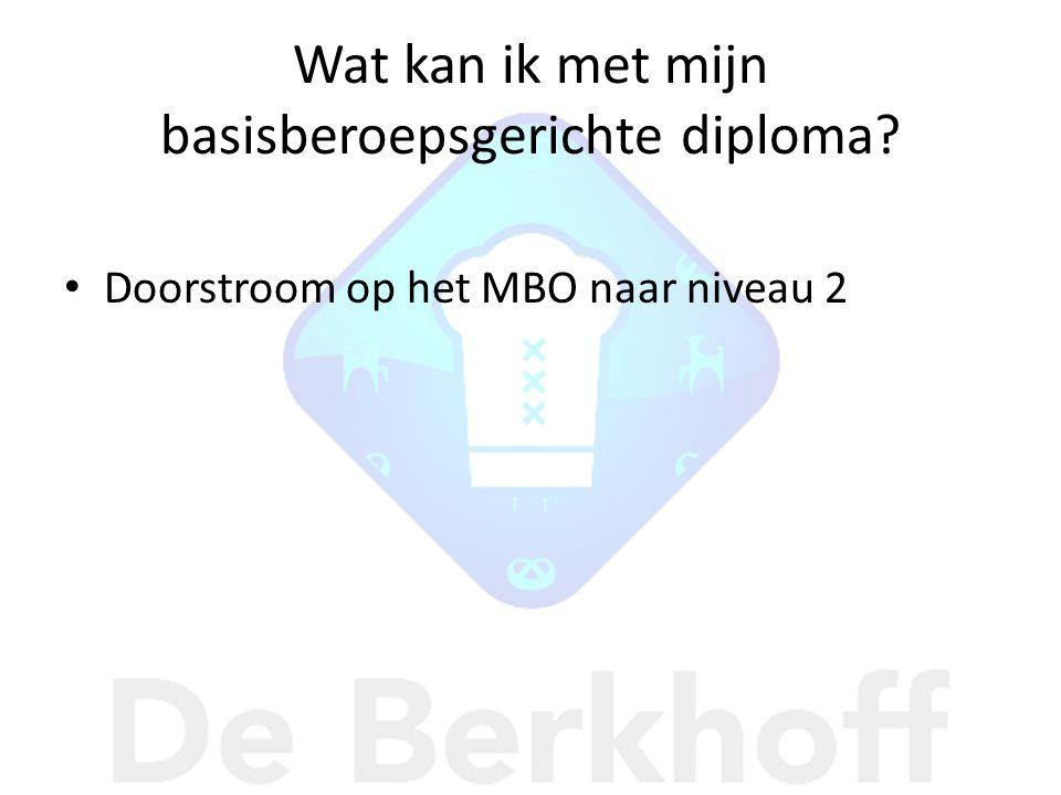 Wat kan ik met mijn basisberoepsgerichte diploma • Doorstroom op het MBO naar niveau 2