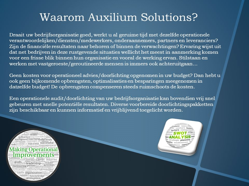 Waarom Auxilium Solutions? Draait uw bedrijfsorganisatie goed, werkt u al geruime tijd met dezelfde operationele verantwoordelijken/diensten/medewerke
