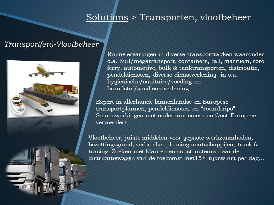 Transport(en)-Vlootbeheer Solutions > Transporten, vlootbeheer Ruime ervaringen in diverse transporttakken waaronder o.a. huif/megatransport, containe