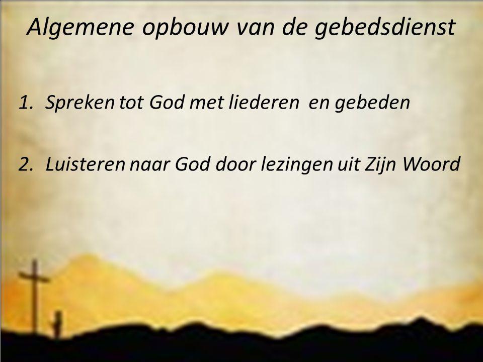 Algemene opbouw van de gebedsdienst 1.Spreken tot God met liederen en gebeden 2.Luisteren naar God door lezingen uit Zijn Woord