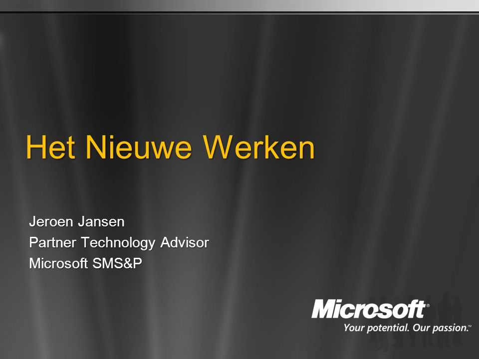 Het Nieuwe Werken Jeroen Jansen Partner Technology Advisor Microsoft SMS&P