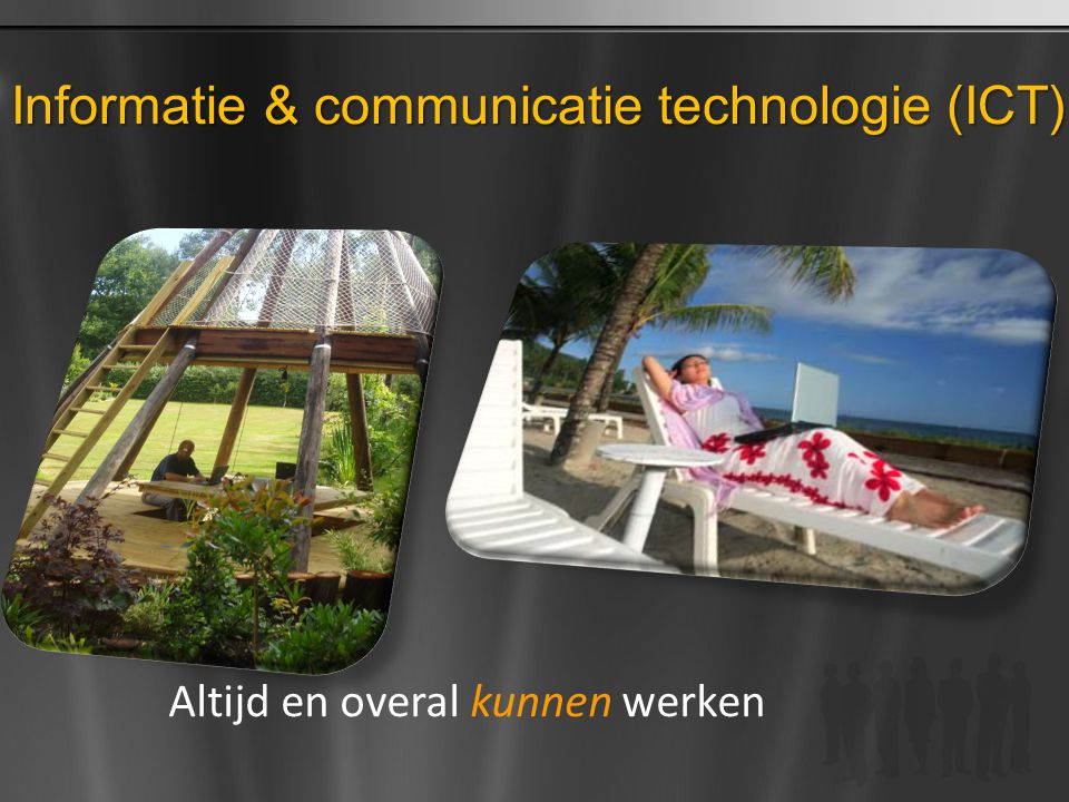 Informatie & communicatie technologie (ICT) Altijd en overal kunnen werken