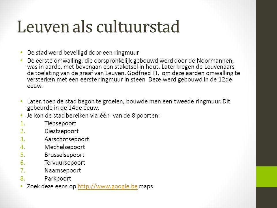 Leuven als cultuurstad • De stad werd beveiligd door een ringmuur • De eerste omwalling, die oorspronkelijk gebouwd werd door de Noormannen, was in aa