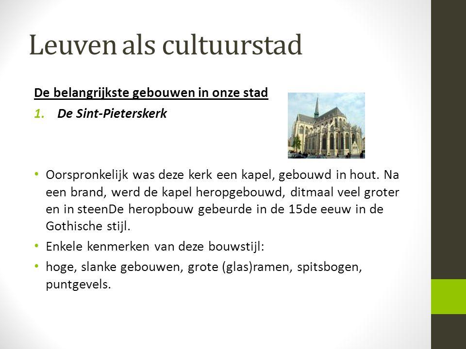Leuven als cultuurstad De belangrijkste gebouwen in onze stad 1.De Sint-Pieterskerk • Oorspronkelijk was deze kerk een kapel, gebouwd in hout. Na een