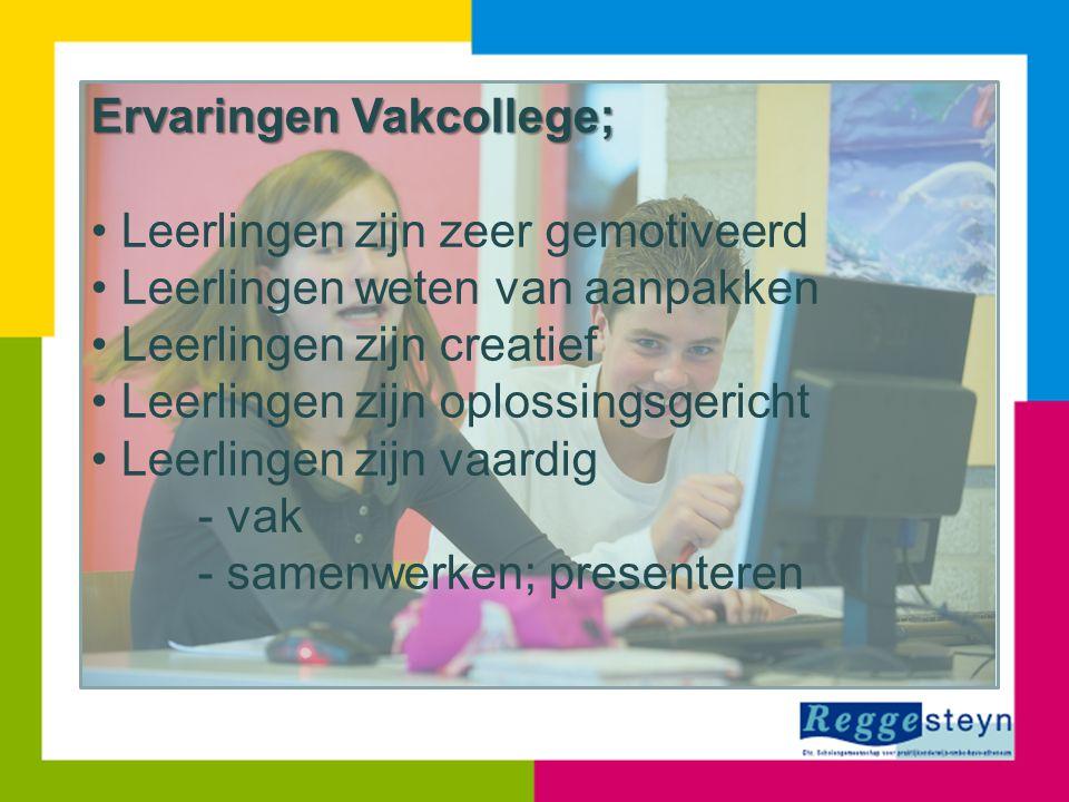 Ervaringen Vakcollege; • Leerlingen zijn zeer gemotiveerd • Leerlingen weten van aanpakken • Leerlingen zijn creatief • Leerlingen zijn oplossingsgeri