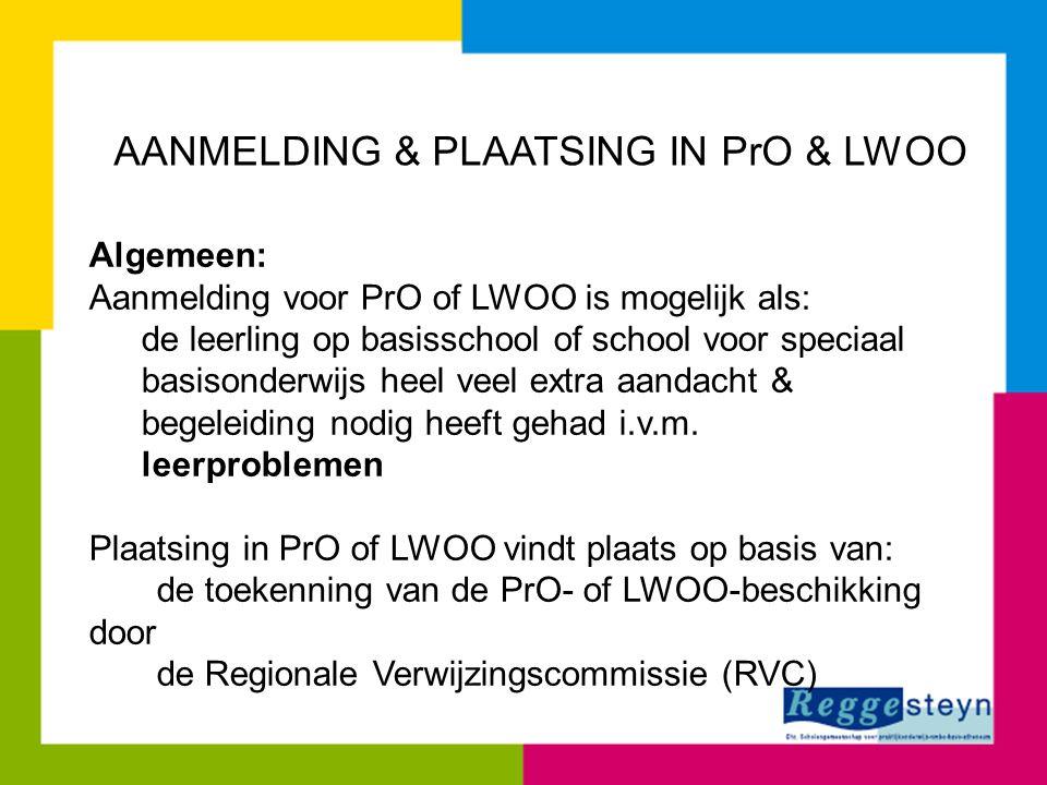 AANMELDING & PLAATSING IN PrO & LWOO Algemeen: Aanmelding voor PrO of LWOO is mogelijk als: de leerling op basisschool of school voor speciaal basison