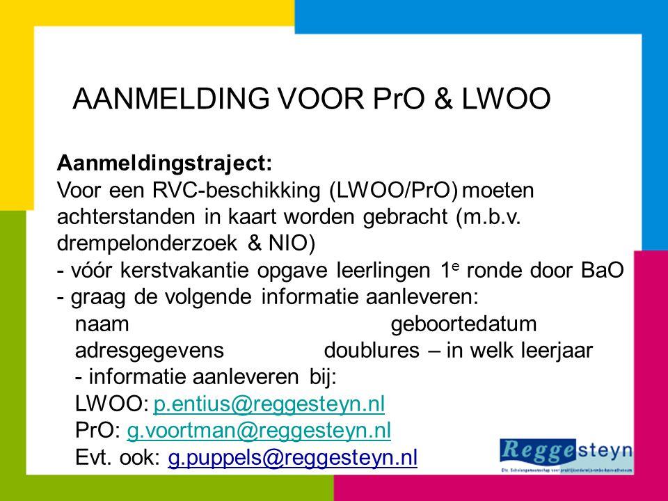 AANMELDING VOOR PrO & LWOO Aanmeldingstraject: Voor een RVC-beschikking (LWOO/PrO) moeten achterstanden in kaart worden gebracht (m.b.v. drempelonderz