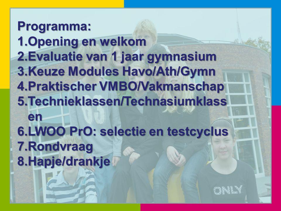 Programma: 1.Opening en welkom 2.Evaluatie van 1 jaar gymnasium 3.Keuze Modules Havo/Ath/Gymn 4.Praktischer VMBO/Vakmanschap 5.Technieklassen/Technasi