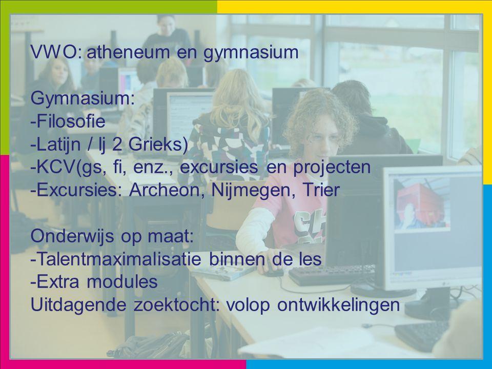 VWO: atheneum en gymnasium Gymnasium: -Filosofie -Latijn / lj 2 Grieks) -KCV(gs, fi, enz., excursies en projecten -Excursies: Archeon, Nijmegen, Trier