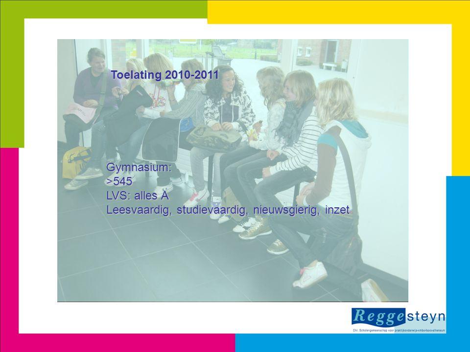Toelating 2010-2011 Gymnasium:>545 LVS: alles A Leesvaardig, studievaardig, nieuwsgierig, inzet