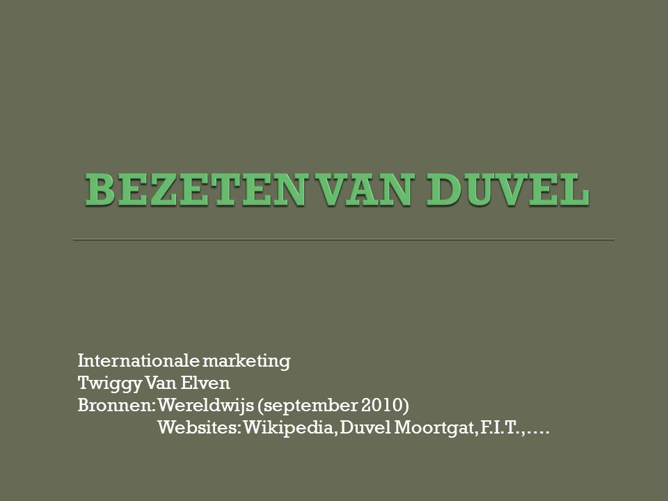 Internationale marketing Twiggy Van Elven Bronnen: Wereldwijs (september 2010) Websites: Wikipedia, Duvel Moortgat, F.I.T.,….