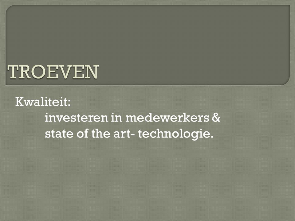Kwaliteit: investeren in medewerkers & state of the art- technologie.