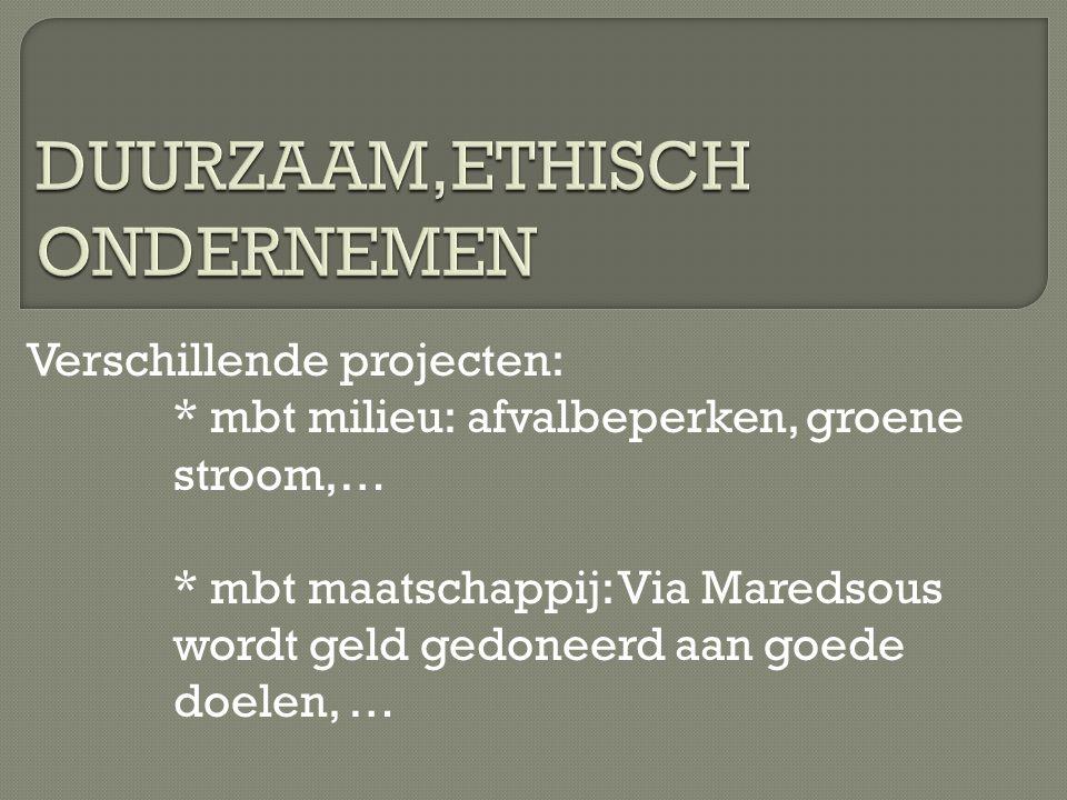 Verschillende projecten: * mbt milieu: afvalbeperken, groene stroom,… * mbt maatschappij: Via Maredsous wordt geld gedoneerd aan goede doelen, …