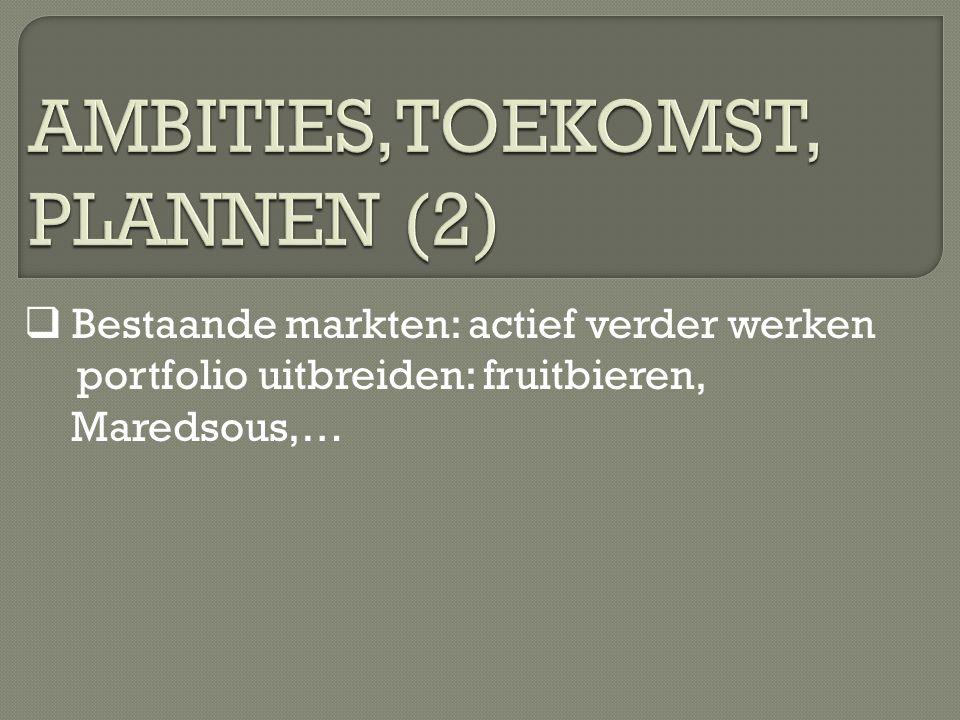 Bestaande markten: actief verder werken portfolio uitbreiden: fruitbieren, Maredsous,…