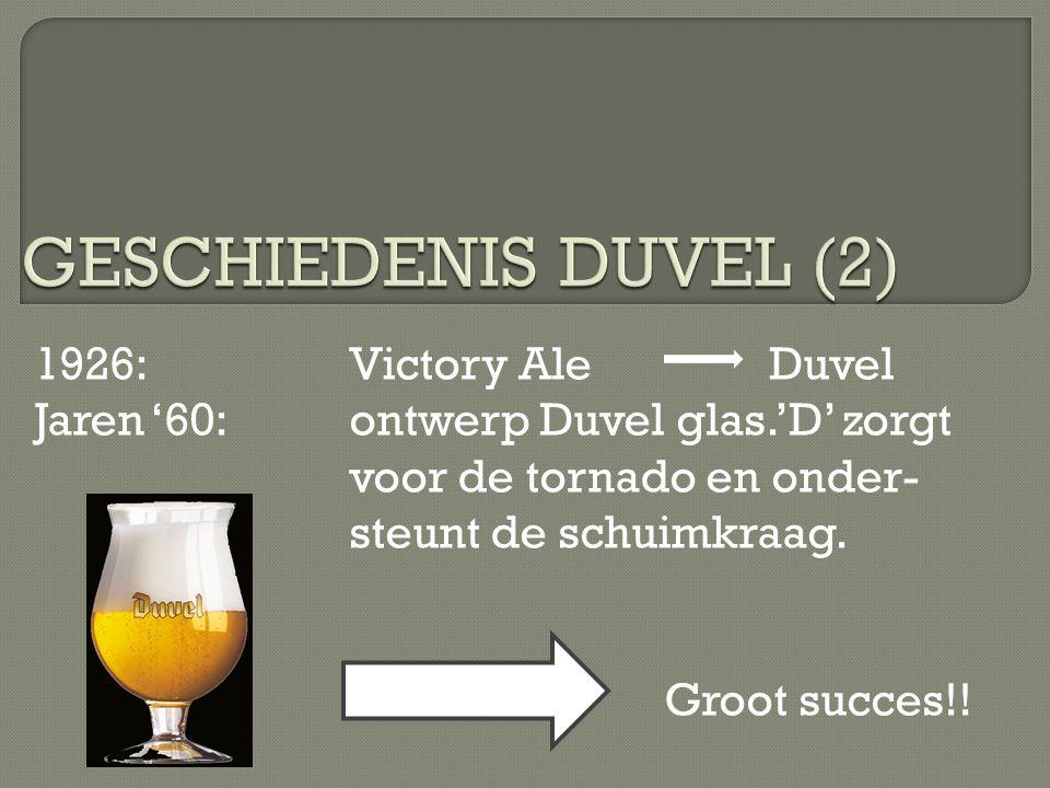 1926:Victory Ale Duvel Jaren '60:ontwerp Duvel glas.'D' zorgt voor de tornado en onder- steunt de schuimkraag. Groot succes!!