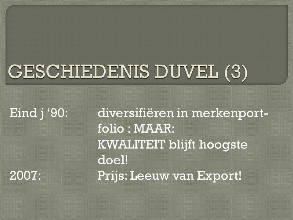 Eind j '90:diversifiëren in merkenport- folio : MAAR: KWALITEIT blijft hoogste doel! 2007:Prijs: Leeuw van Export!