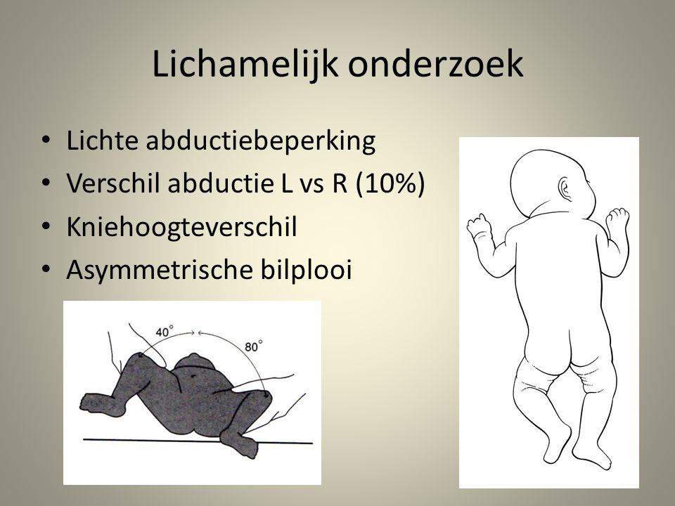 Lichamelijk onderzoek • Lichte abductiebeperking • Verschil abductie L vs R (10%) • Kniehoogteverschil • Asymmetrische bilplooi