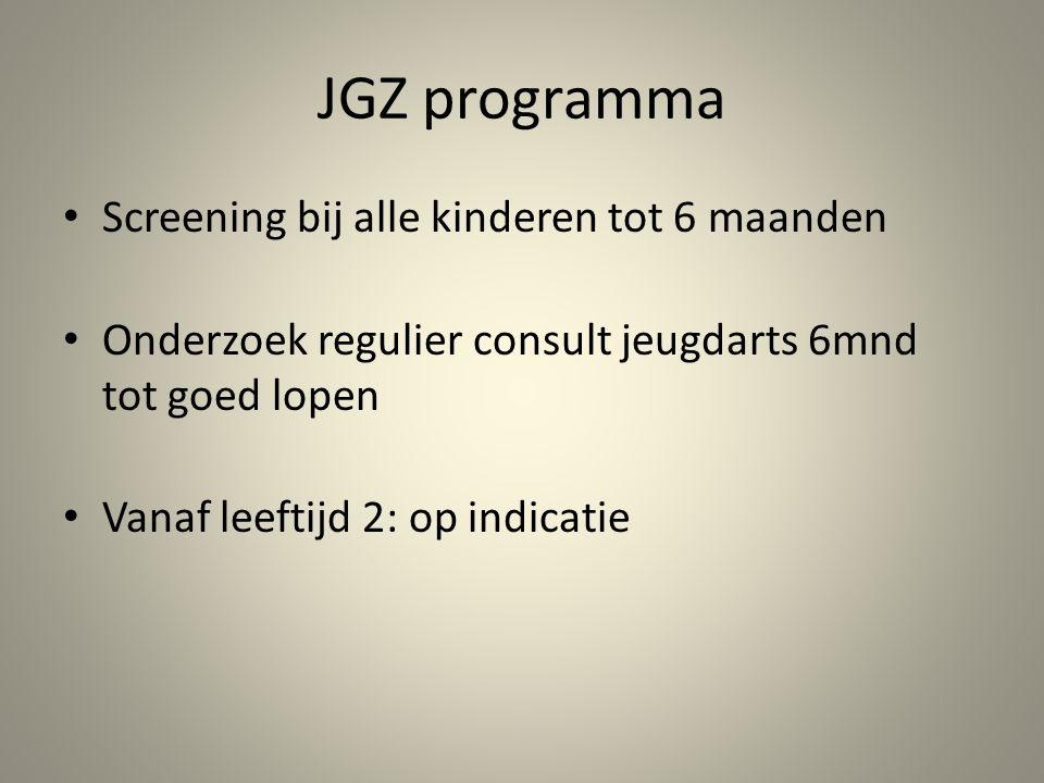 JGZ programma • Screening bij alle kinderen tot 6 maanden • Onderzoek regulier consult jeugdarts 6mnd tot goed lopen • Vanaf leeftijd 2: op indicatie