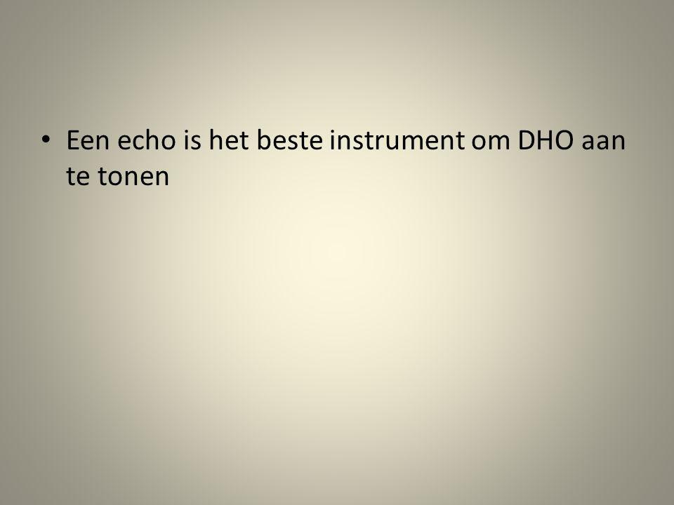 • Een echo is het beste instrument om DHO aan te tonen